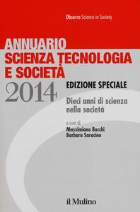 Annuario scienza tecnologia e società. Dieci anni di scienza nella società (2014) - copertina