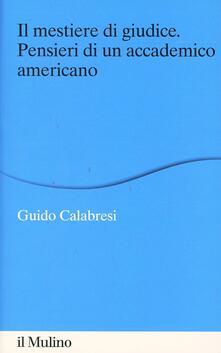 Il mestiere di giudice. Pensieri di un accademico americano. Alberico Gentili Lectures (Macerata, 19-21 marzo 2012) - Guido Calabresi - copertina