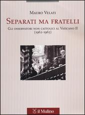 Separati ma fratelli. Gli osservatori non cattolici al Vaticano II (1962-1965)