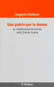 Una patria per le donne. La mobilitazione femminile nella Grande Guerra