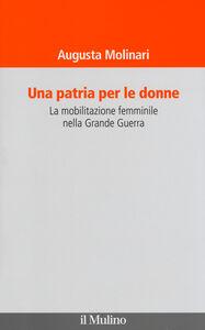 Libro Una patria per le donne. La mobilitazione femminile nella Grande Guerra Augusta Molinari
