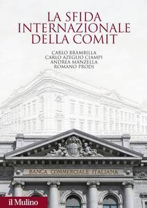 La sfida internazionale della Comit. La Banca commerciale italiana agli albori della globalizzazione - copertina