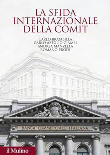 La sfida internazionale della Comit. La Banca commerciale italiana agli albori della globalizzazione.pdf