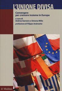 Libro L' Unione divisa. Convergere per crescere insieme in Europa