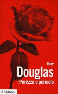 Foto Cover di Purezza e pericolo. Un'analisi dei concetti di contaminazione e tabù, Libro di Mary Douglas, edito da Il Mulino
