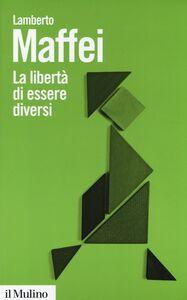 Libro La libertà di essere diversi. Natura e cultura alla prova delle neuroscienze Lamberto Maffei