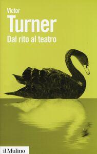 Foto Cover di Dal rito al teatro, Libro di Victor Turner, edito da Il Mulino