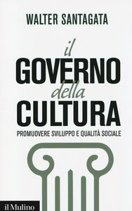 Libro Il governo della cultura. Promuovere sviluppo e qualità sociale Walter Santagata