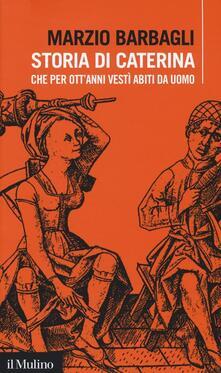Ilmeglio-delweb.it Storia di Caterina che per ott'anni vestì abiti da uomo Image