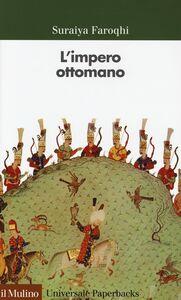 Foto Cover di L' impero ottomano, Libro di Suraiya Faroqhi, edito da Il Mulino