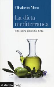 Libro La dieta mediterranea. Mito e storia di uno stile di vita Elisabetta Moro