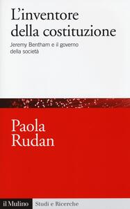 L' inventore della costituzione. Jeremy Bentham e il governo della società - Paola Rudan - copertina