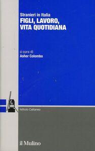 Foto Cover di Stranieri in Italia. Figli, lavoro, vita quotidiana, Libro di  edito da Il Mulino