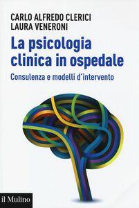 Libro La psicologia clinica in ospedale. Consulenza e modelli di intervento Carlo A. Clerici , Laura Veneroni