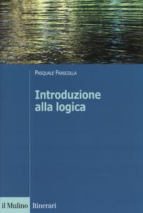 Introduzione alla logica. Dalla teoria dell'argomentazione alla logica formale - Pasquale Frascolla - copertina