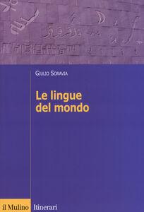 Foto Cover di Le lingue del mondo, Libro di Giulio Soravia, edito da Il Mulino