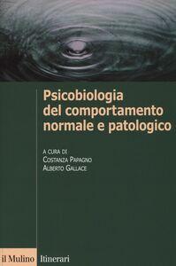 Foto Cover di Psicobiologia del comportamento normale e patologico, Libro di  edito da Il Mulino