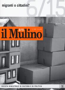 Il Mulino. Vol. 482: Migranti o cittadini?. - copertina