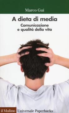 A dieta di media. Comunicazione e qualità della vita - Marco Gui - copertina