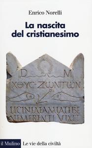 Libro La nascita del cristianesimo Enrico Norelli