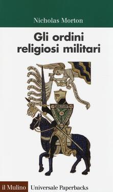 Gli ordini religiosi militari - Nicholas Morton - copertina