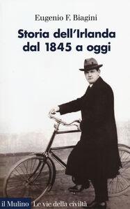 Libro Storia dell'Irlanda. Dal 1845 a oggi Eugenio F. Biagini