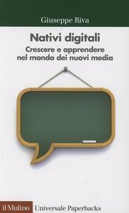 Nativi digitali. Crescere e apprendere nel mondo dei nuovi media - Giuseppe Riva - copertina