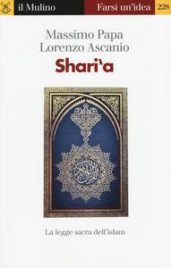 Shari'a. La legge sacra dell'Islam - Massimo Papa,Lorenzo Ascanio - copertina