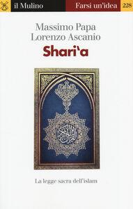 Foto Cover di Shari'a. La legge sacra dell'Islam, Libro di Massimo Papa,Lorenzo Ascanio, edito da Il Mulino