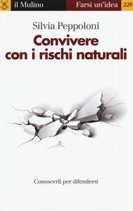Libro Convivere con i rischi naturali. Conoscerli per difendersi Silvia Peppoloni