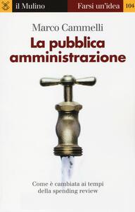 La pubblica amministrazione. Come è cambiata ai tempi della spending review - Marco Cammelli - copertina