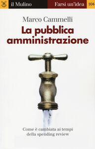Libro La pubblica amministrazione. Come è cambiata ai tempi della spending review Marco Cammelli