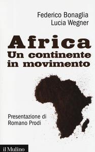 Africa. Un continente in movimento - Federico Bonaglia,Lucia Wegner - copertina
