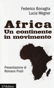 Foto Cover di Africa. Un continente in movimento, Libro di Federico Bonaglia,Lucia Wegner, edito da Il Mulino