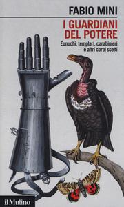 Libro I guardiani del potere. Eunuchi, templari, carabinieri e altri corpi scelti Fabio Mini