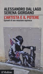 Libro L' artista e il potere. Episodi di una relazione equivovca Alessandro Dal Lago , Serena Giordano