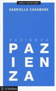Foto Cover di Pazienza, Libro di Gabriella Caramore, edito da Il Mulino