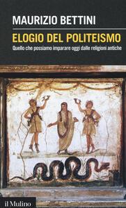 Elogio del politeismo. Quello che possiamo imparare dalle religioni antiche - Maurizio Bettini - copertina