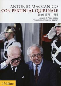 Libro Con Pertini al Quirinale. Diario 1978-1985 Antonio Maccanico