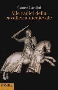 Alle origini della cavalleria medievale - Franco Cardini - copertina