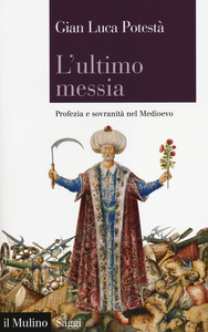 Libro L' ultimo messia. Profezia e sovranità nel Medioevo Gian Luca Potestà