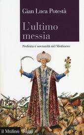 L' ultimo messia. Profezia e sovranità nel Medioevo