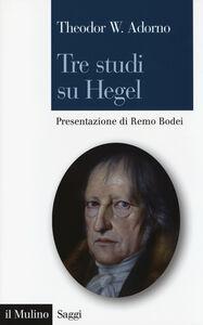 Libro Tre studi su Hegel Theodor W. Adorno