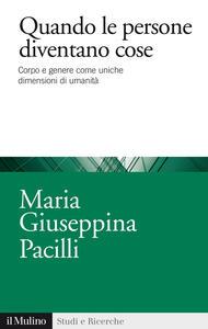 Quando le persone diventano cose. Corpo e genere come uniche dimensioni di umanità - Maria Giuseppina Pacilli - copertina