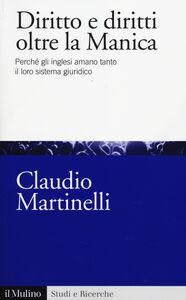 Libro Diritto e diritti oltre la Manica. Perché gli inglesi amano tanto il loro sistema giuridico Claudio Martinelli