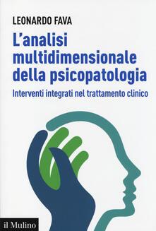 L' analisi multidimensionale della psicopatologia. Interventi integrati nel trattamento clinico - Leonardo Fava - copertina