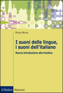 Libro I suoni delle lingue, i suoni dell'italiano. Nuova introduzione alla fonetica Pietro Maturi
