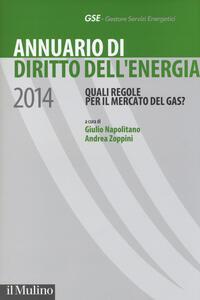 Annuario di diritto dell'energia 2014. Quali regole per il mercato del gas? - copertina