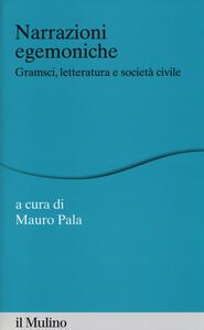 Narrazioni egemoniche. Gramsci, letteratura e società civile - copertina