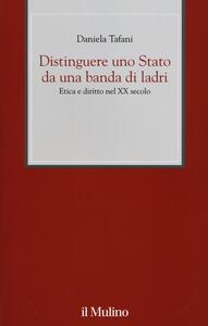 Distinguere uno Stato da una banda di ladri. Etica e diritto nel XX secolo - Daniela Tafani - copertina